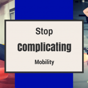 Stop Complicating Mobility