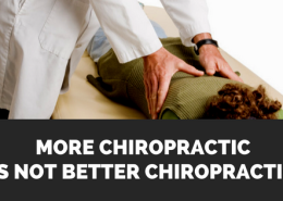 More Chiropractic is Not Better Chiropractic